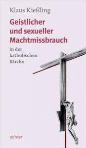 Geistlicher und sexueller Machtmissbrauch in der katholischen Kirche Kießling, Klaus 9783429056070
