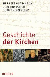 Geschichte der Kirchen Gutschera, Herbert/Maier, Joachim/Thierfelder, Jörg 9783451291883