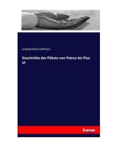Geschichte der Päbste von Petrus bis Pius VI Hoffmann, Leopold Alois 9783741159817