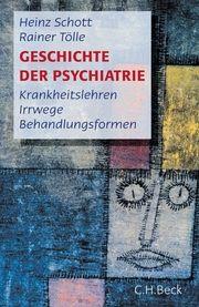 Geschichte der Psychiatrie Schott, Heinz/Tölle, Rainer 9783406764707