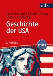 Geschichte der USA Mauch, Christof (Prof. Dr.)/Ortlepp, Anke (Prof. Dr. )/Heideking, Jürg 9783825253998