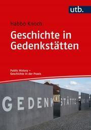 Geschichte in Gedenkstätten Knoch, Habbo (Prof. Dr. ) 9783825251437
