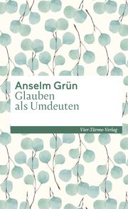 Glauben als Umdeuten Grün, Anselm 9783736503373