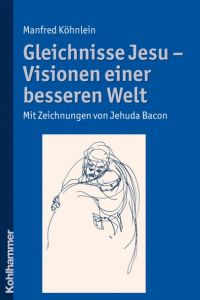 Gleichnisse Jesu - Visionen einer besseren Welt Köhnlein, Manfred 9783170205697