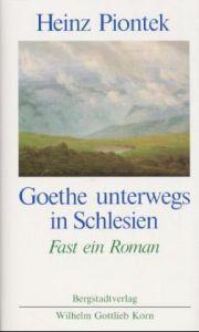 Goethe unterwegs in Schlesien Piontek, Heinz 9783870571733
