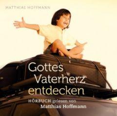 Gottes Vaterherz entdecken Hoffmann, Matthias 4045027004071