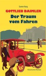 Gottlieb Daimler - Der Traum vom Fahren Haug, Gunter 9783939500278