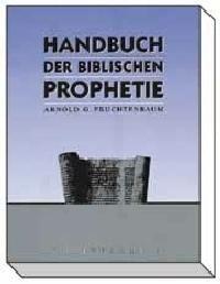 Handbuch der biblischen Prophetie 1 Fruchtenbaum, Arnold G 9783894372668
