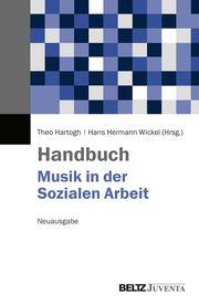 Handbuch Musik in der Sozialen Arbeit Theo Hartogh/Hans Hermann Wickel 9783779931362