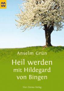 Heil werden mit Hildegard von Bingen Grün, Anselm 9783896805300