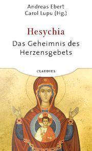 Hesychia - Das Geheimnis des Herzensgebets Ebert, Andreas/Lupu, Carol 9783532624302