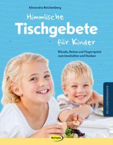 Himmlische Tischgebete für Kinder Reichenberg, Alexandra 9783867023764