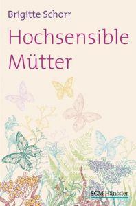 Hochsensible Mütter Schorr, Brigitte 9783775154413