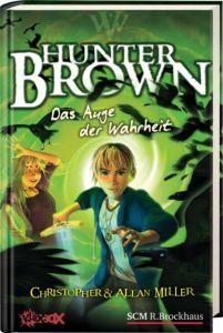 Hunter Brown - Das Auge der Wahrheit Miller, Alan/Miller, Christopher 9783417264197