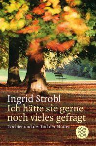 Ich hätte sie gerne noch vieles gefragt Strobl, Ingrid (Dr.) 9783596154319