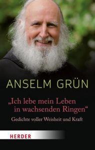 'Ich lebe mein Leben in wachsenden Ringen' Grün, Anselm 9783451031168