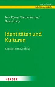 Identitäten und Kulturen Körner, Felix/Kurnaz, Serdar (Prof. Dr.)/Özsoy, Ömer Dr. (Professor) 9783451390739