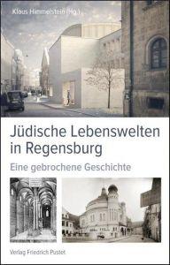 Jüdische Lebenswelten in Regensburg Klaus Himmelstein 9783791728063