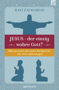 Jesus - der einzig wahre Gott? Zacharias, Ravi 9783765512490