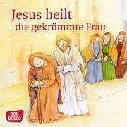 Jesus heilt die gekrümmte Frau. Mini-Bilderbuch Hitzelberger, Peter 9783769824384