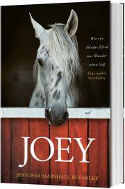 Joey - Wie ein blindes Pferd uns Wunder sehen ließ Bleakley, Jennifer Marshall 9783957346575