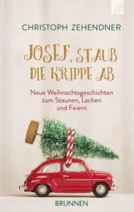 Josef, staub die Krippe ab Zehendner, Christoph 9783765506949