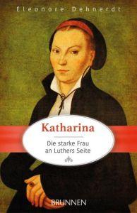 Katharina - die starke Frau an Luthers Seite Dehnerdt, Eleonore 9783765542749