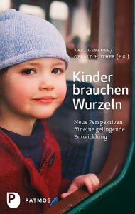 Kinder brauchen Wurzeln Karl Gebauer/Gerald Hüther 9783843600170