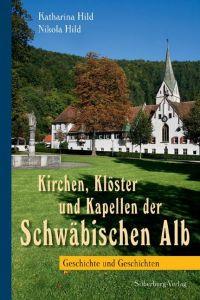 Kirchen, Klöster und Kapellen der Schwäbischen Alb Hild, Katharina/Hild, Nikola 9783842511743