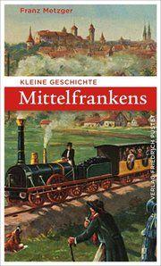 Kleine Geschichte Mittelfrankens Metzger, Franz 9783791731711