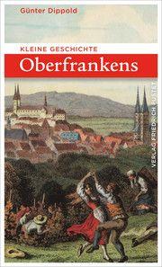 Kleine Geschichte Oberfrankens Dippold, Günter 9783791731704