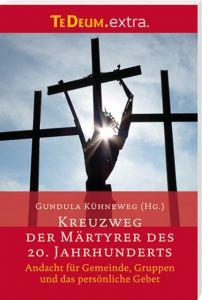 Kreuzweg der Märtyrer des 20. Jahrhunderts Gundula Kühneweg 9783460231436