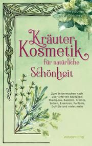 Kräuterkosmetik für natürliche Schönheit Obermayr, Walburga 9783864103100