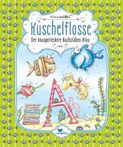 Kuschelflosse - Der knusperleckere Buchstaben-Klau Müller, Nina 9783734828317