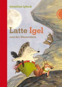 Latte Igel und der Wasserstein Lybeck, Sebastian 9783522180511