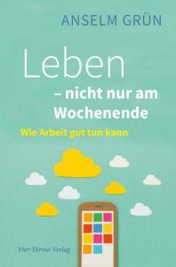 Leben - nicht nur am Wochenende Grün, Anselm 9783736501317