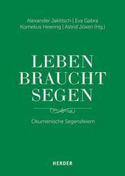Leben braucht Segen Alexander Jaklitsch/Eva Gabra/Kornelius Heering u a 9783451379901