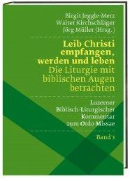 Leib Christi empfangen, werden und leben - Die Liturgie mit biblischen Augen betrachten Birgit Jeggle-Merz/Walter Kirchschläger/Jörg Müller 9783460331372