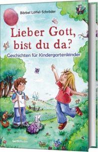 Lieber Gott, bist du da? Löffel-Schröder, Bärbel 9783865915962