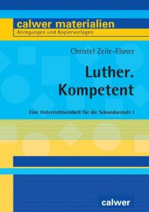 Luther. Kompetent Zeile-Elsner, Christel 9783766842756