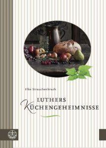 Luthers Küchengeheimnisse Strauchenbruch, Elke 9783374041237