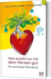 Man erzieht nur mit dem Herzen gut Zindel-Weber, Cathy/Zindel, Daniel 9783417269338