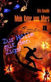 Mein Kater vom Mars - Zur Hölle mit den Zigs! Benedikt, Kris 9783944936130