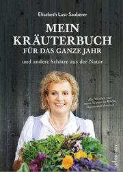 Mein Kräuterbuch für das ganze Jahr Lust-Sauberer, Elisabeth/Ruckser, Elisabeth 9783800077182