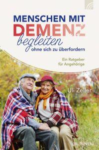 Menschen mit Demenz begleiten, ohne sich zu überfordern Zeller, Uli 9783765520624