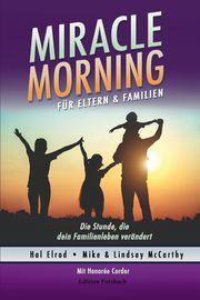 Miracle Morning für Eltern & Familien Elrod, Hal/McCarthy, Mike & Lindsay/Corder, Honorée 9783959041546