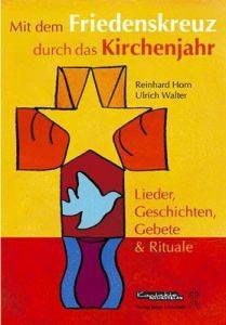 Mit dem Friedenskreuz durch das Kirchenjahr Walter, Ulrich/Horn, Reinhard 9783896171733