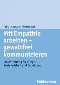 Mit Empathie arbeiten - gewaltfrei kommunizieren Altmann, Tobias/Roth, Marcus 9783170251564