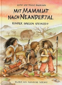 Mit Mammut nach Neandertal Baumann, Franz/Baumann, Gipsy 9783925169816