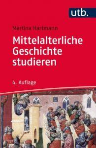 Mittelalterliche Geschichte studieren Hartmann, Martina (Prof. Dr.) 9783825248659